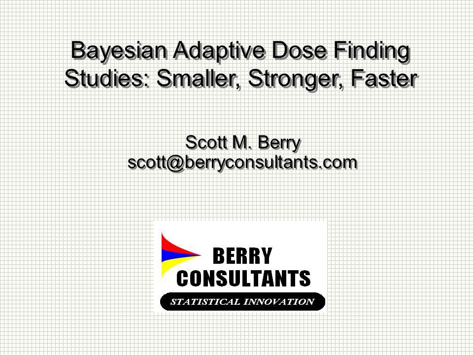 Bayesian Adaptive Dose Finding Studies: Smaller, Stronger, Faster Scott M.