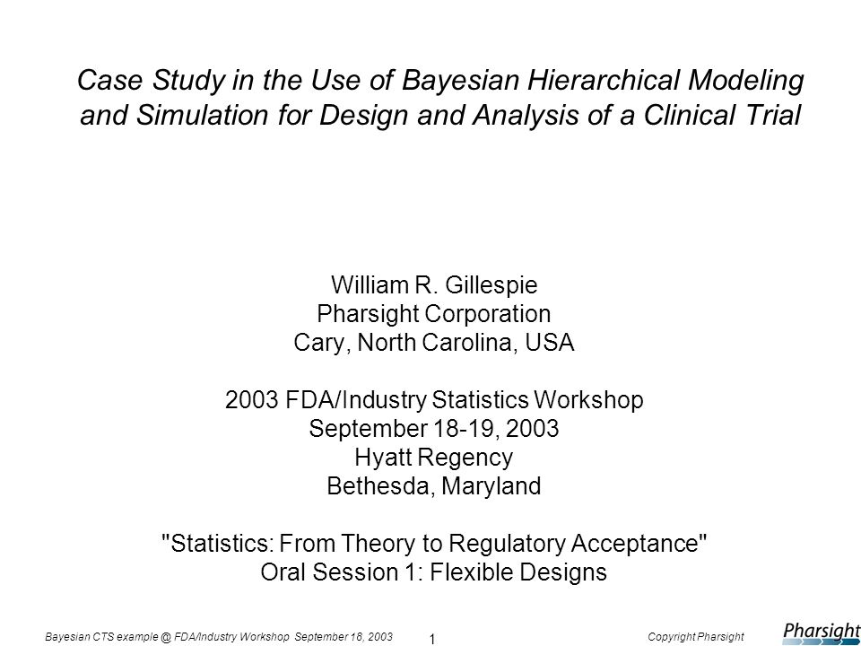 1 Bayesian CTS example @ FDA/Industry Workshop September 18, 2003Copyright Pharsight Case Study in the Use of Bayesian Hierarchical Modeling and Simul
