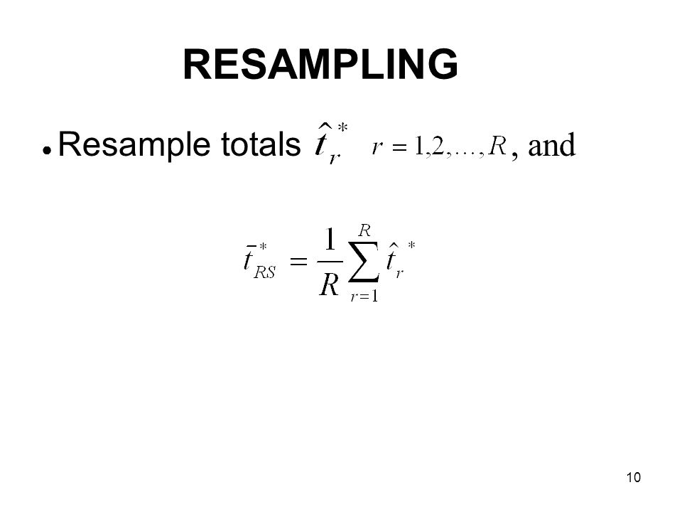 10 RESAMPLING Resample totals, and