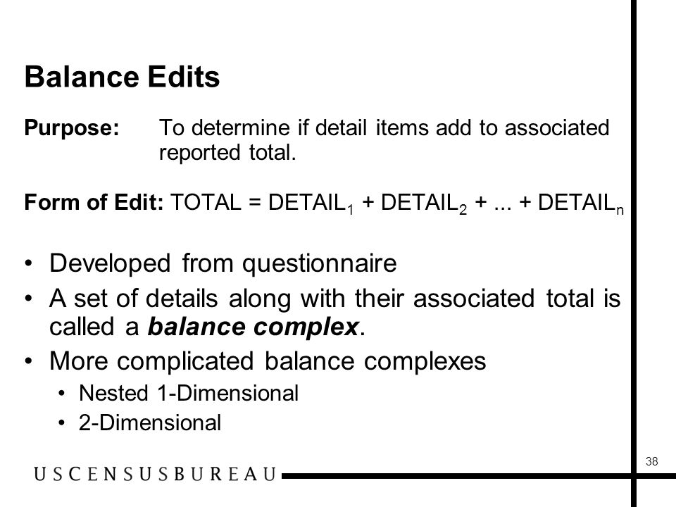 38 Balance Edits Purpose:To determine if detail items add to associated reported total.