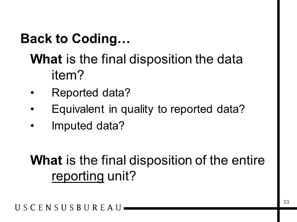 53 Back to Coding… What is the final disposition the data item.