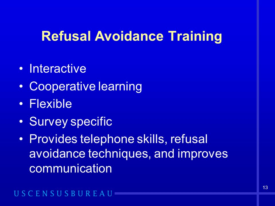 13 Refusal Avoidance Training Interactive Cooperative learning Flexible Survey specific Provides telephone skills, refusal avoidance techniques, and improves communication