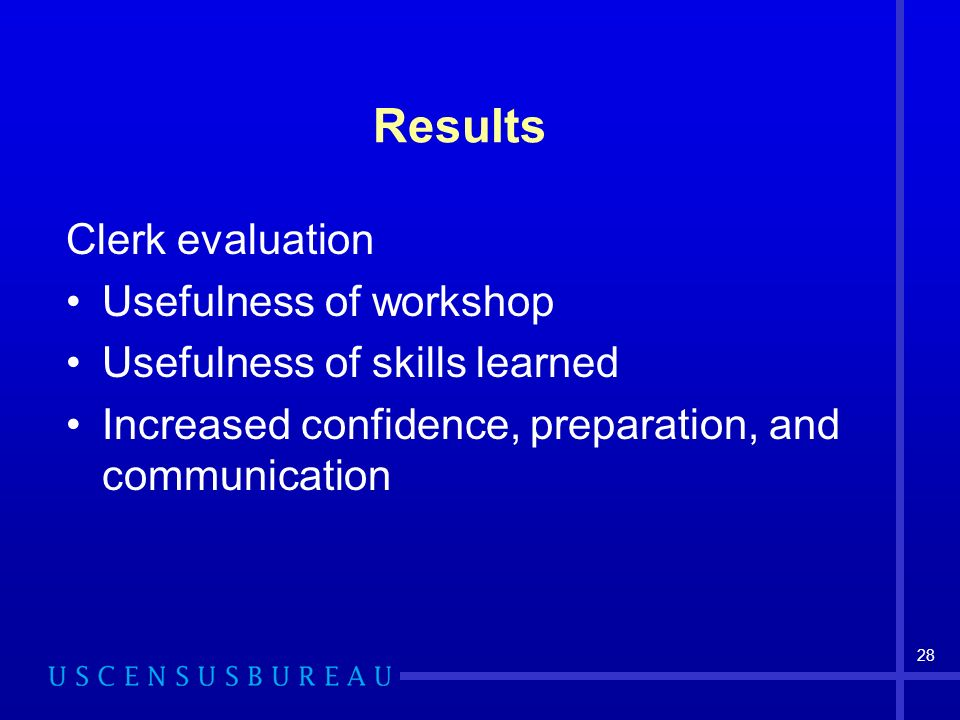 28 Results Clerk evaluation Usefulness of workshop Usefulness of skills learned Increased confidence, preparation, and communication