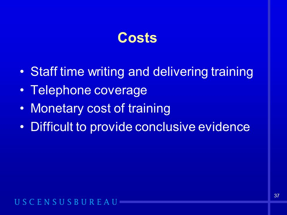 37 Costs Staff time writing and delivering training Telephone coverage Monetary cost of training Difficult to provide conclusive evidence