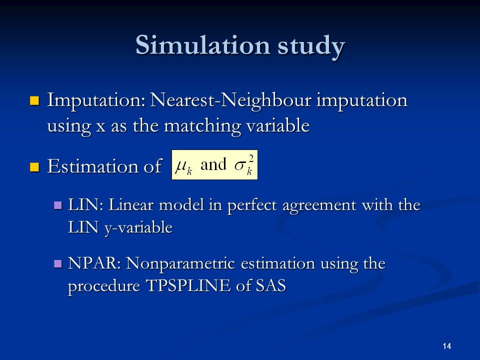 14 Simulation study Imputation: Nearest-Neighbour imputation using x as the matching variable Imputation: Nearest-Neighbour imputation using x as the matching variable Estimation of Estimation of LIN: Linear model in perfect agreement with the LIN y-variable LIN: Linear model in perfect agreement with the LIN y-variable NPAR: Nonparametric estimation using the procedure TPSPLINE of SAS NPAR: Nonparametric estimation using the procedure TPSPLINE of SAS