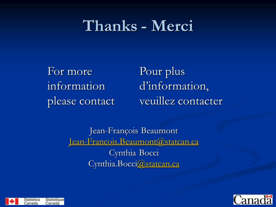 21 Thanks - Merci For more information please contact Pour plus dinformation, veuillez contacter Jean-François Beaumont Cynthia