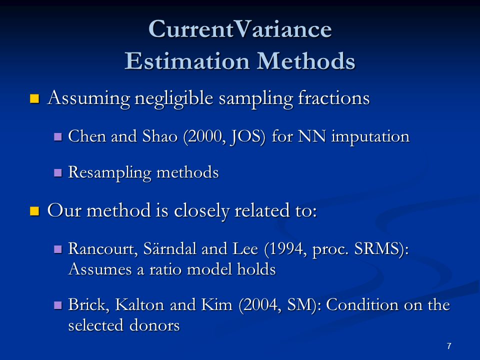 7 CurrentVariance Estimation Methods Assuming negligible sampling fractions Assuming negligible sampling fractions Chen and Shao (2000, JOS) for NN imputation Chen and Shao (2000, JOS) for NN imputation Resampling methods Resampling methods Our method is closely related to: Our method is closely related to: Rancourt, Särndal and Lee (1994, proc.