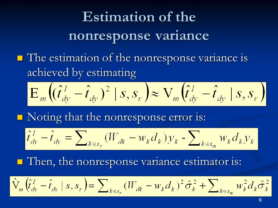 9 Estimation of the nonresponse variance The estimation of the nonresponse variance is achieved by estimating The estimation of the nonresponse variance is achieved by estimating Noting that the nonresponse error is: Noting that the nonresponse error is: Then, the nonresponse variance estimator is: Then, the nonresponse variance estimator is: