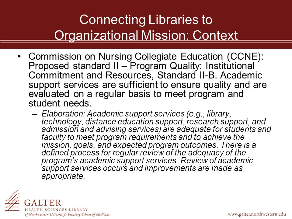 Connecting Libraries to Organizational Mission: Context Commission on Nursing Collegiate Education (CCNE): Proposed standard II – Program Quality: Institutional Commitment and Resources, Standard II-B.