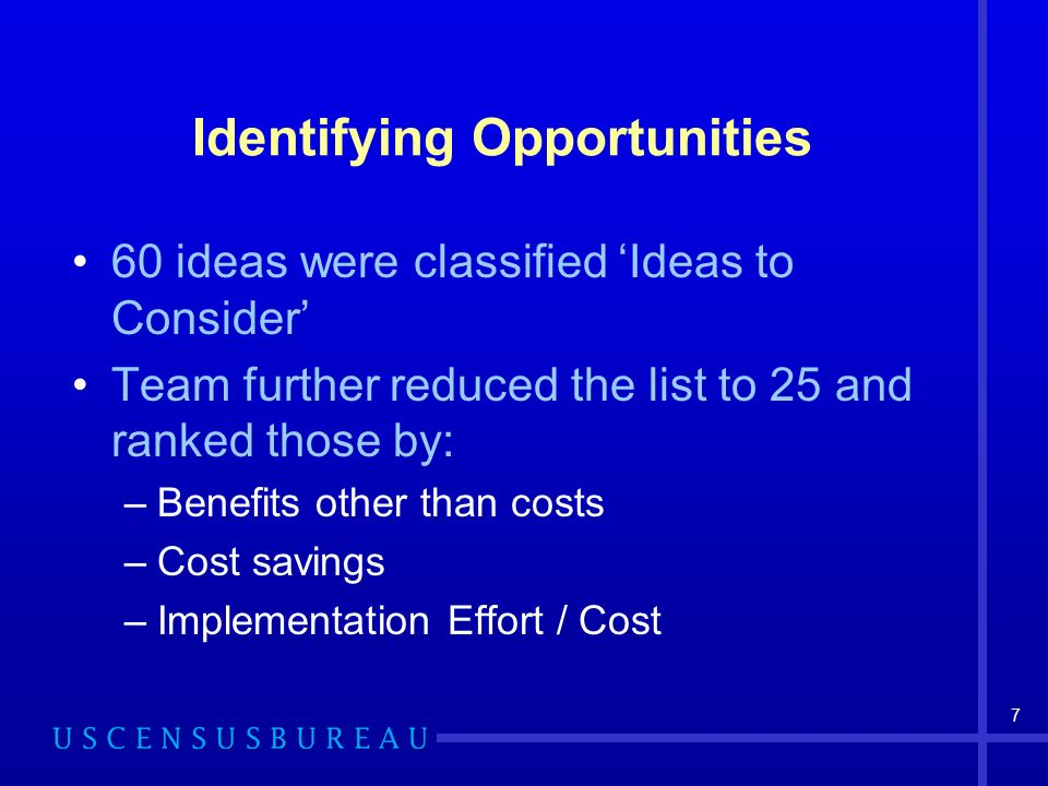 7 Identifying Opportunities 60 ideas were classified Ideas to Consider Team further reduced the list to 25 and ranked those by: –Benefits other than costs –Cost savings –Implementation Effort / Cost