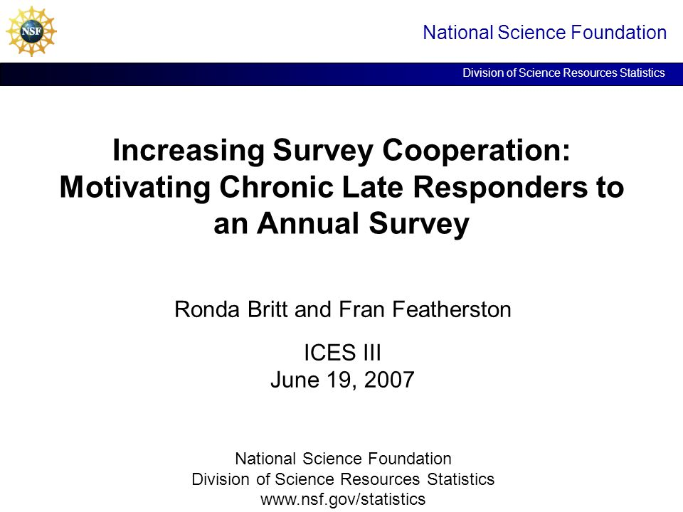 20 Survey Close-out Policy National Science Foundation Division of Science Resources Statistics Presidents letter was added in FY 2004 as final call for response Goal set to mail Presidents letter to nonrespondents 1 month earlier each year FY 2004 - May 25 (87% response rate at mailing) FY 2005 - April 21 (88% response rate at mailing) FY 2006 - March 23 (92% response rate at mailing) Results: Earlier survey closeout on May 21, 2007 v.
