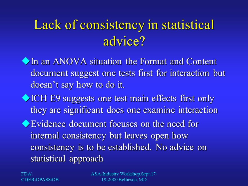 FDA\ CDER\OPASS\OB ASA-Industry Workshop,Sept.17- 19,2000 Bethesda, MD Lack of consistency in statistical advice.