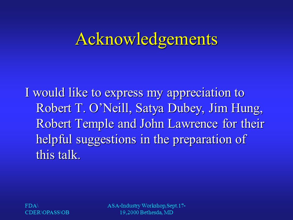 FDA\ CDER\OPASS\OB ASA-Industry Workshop,Sept.17- 19,2000 Bethesda, MD Acknowledgements I would like to express my appreciation to Robert T.