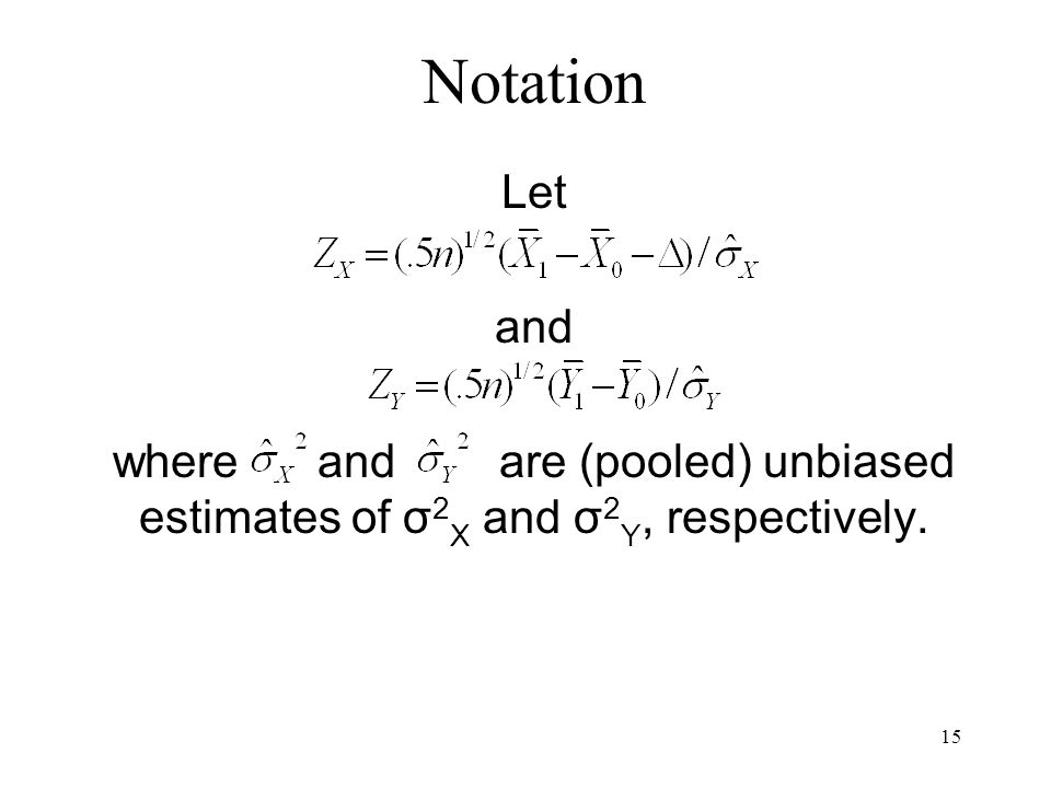 15 Notation Let and where and are (pooled) unbiased estimates of σ 2 X and σ 2 Y, respectively.