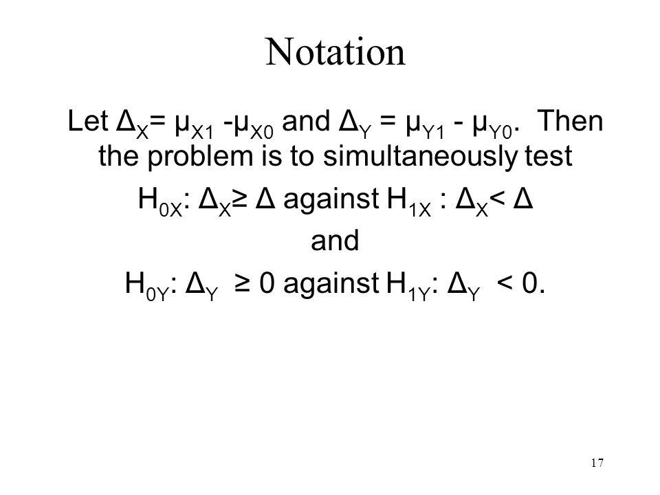 17 Notation Let Δ X = μ X1 -μ X0 and Δ Y = μ Y1 - μ Y0.