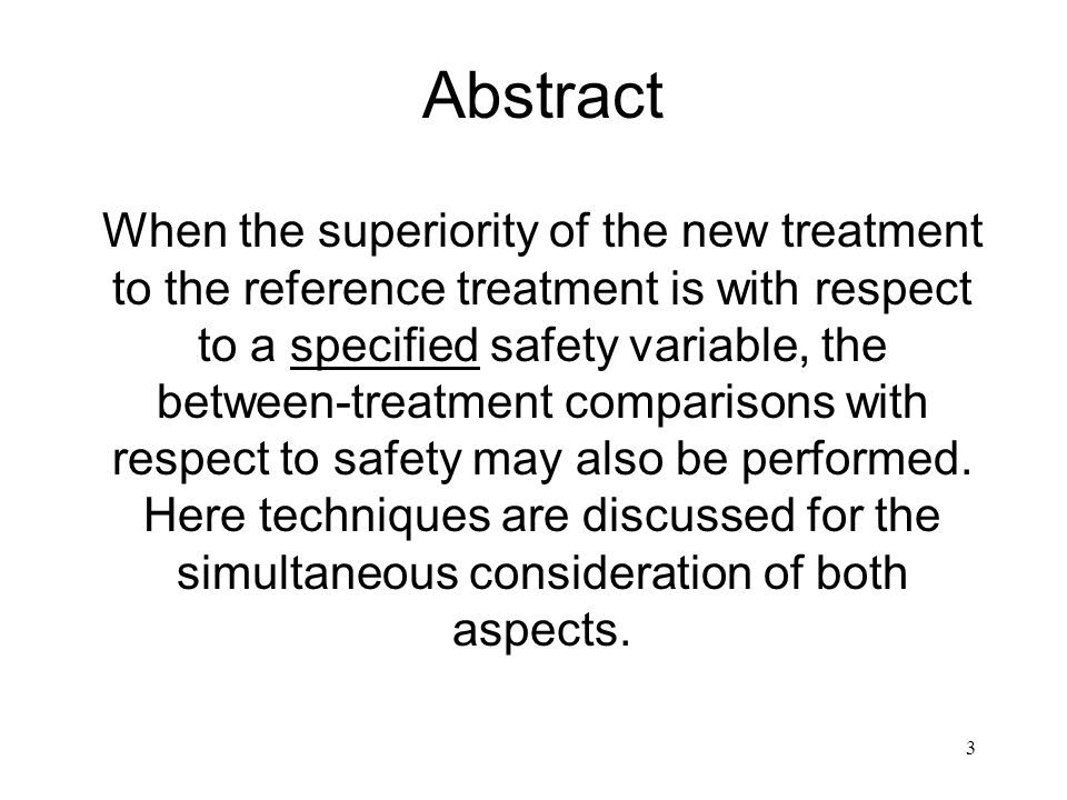 3 Abstract When the superiority of the new treatment to the reference treatment is with respect to a specified safety variable, the between-treatment