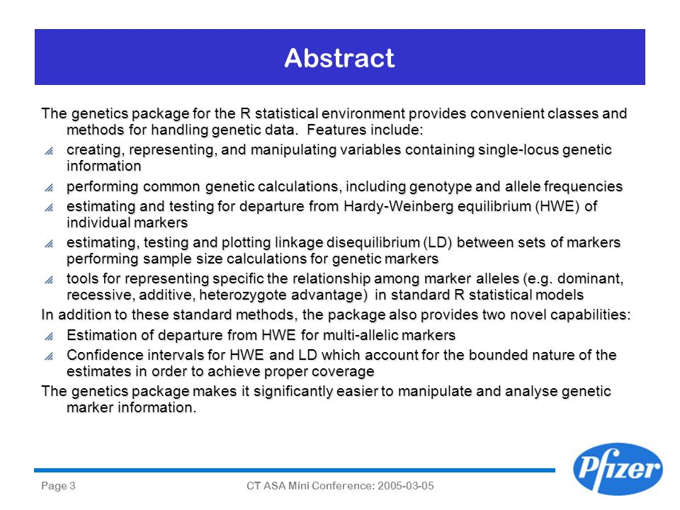 Page 3CT ASA Mini Conference: 2005-03-05 Abstract The genetics package for the R statistical environment provides convenient classes and methods for h