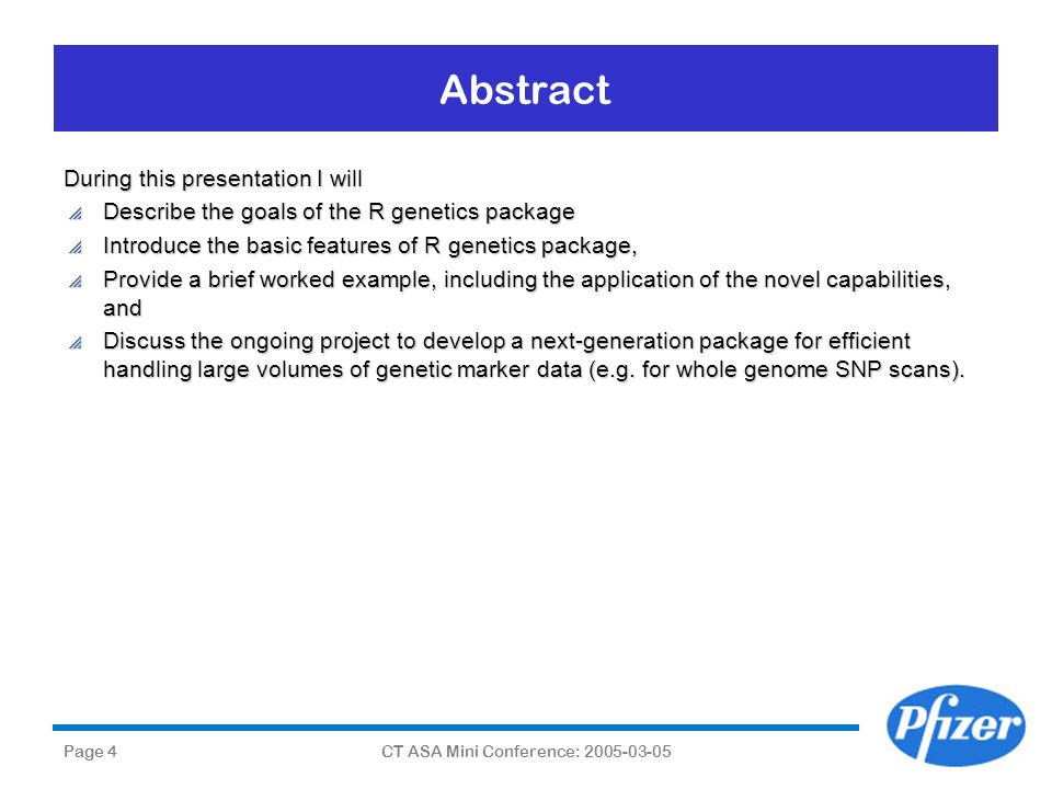 Page 4CT ASA Mini Conference: 2005-03-05 Abstract During this presentation I will Describe the goals of the R genetics package Describe the goals of t