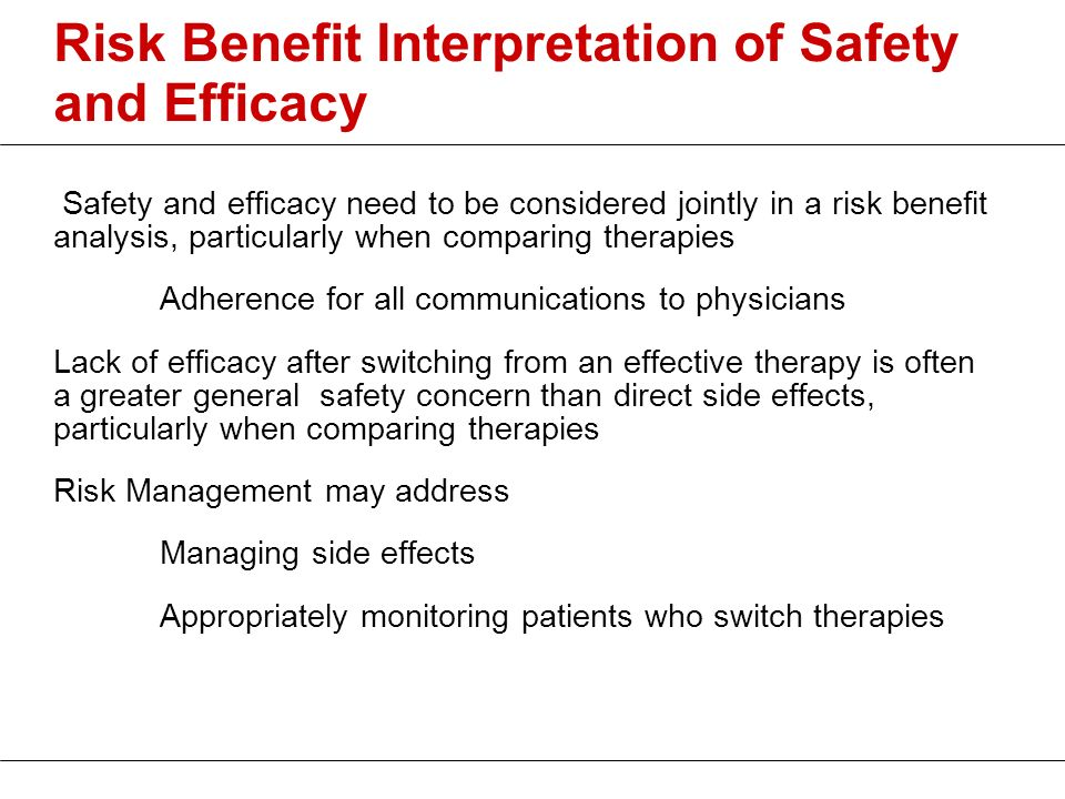 Risk Benefit Interpretation of Safety and Efficacy Safety and efficacy need to be considered jointly in a risk benefit analysis, particularly when com