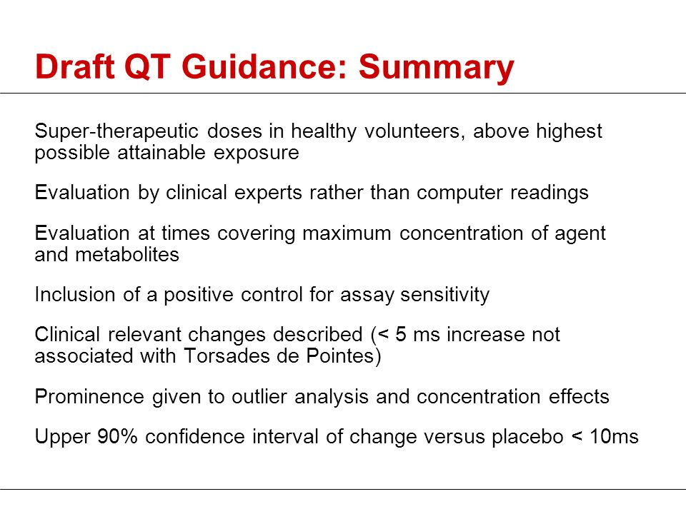 Draft QT Guidance: Summary Super-therapeutic doses in healthy volunteers, above highest possible attainable exposure Evaluation by clinical experts ra