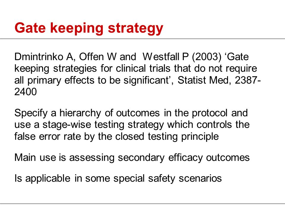 Gate keeping strategy Dmintrinko A, Offen W and Westfall P (2003) Gate keeping strategies for clinical trials that do not require all primary effects