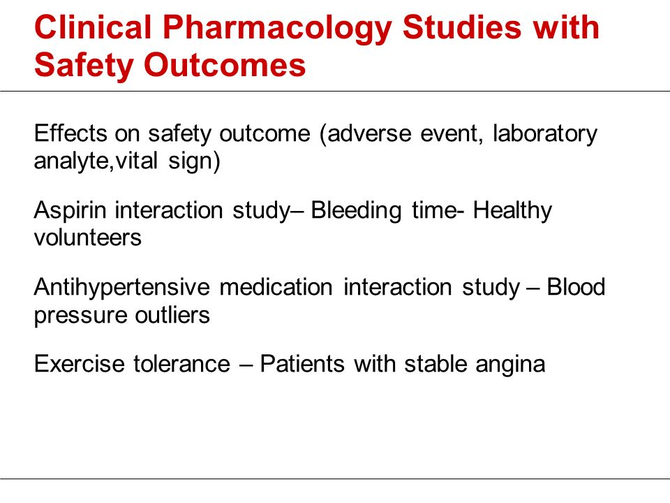 Clinical Pharmacology Studies with Safety Outcomes Effects on safety outcome (adverse event, laboratory analyte,vital sign) Aspirin interaction study–