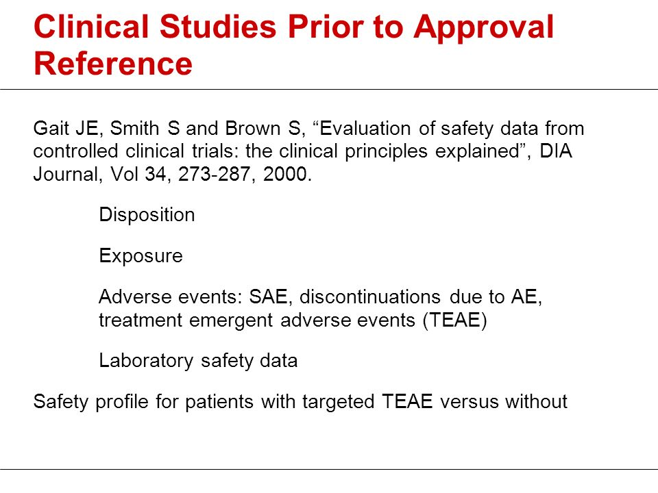 Clinical Studies Prior to Approval Reference Gait JE, Smith S and Brown S, Evaluation of safety data from controlled clinical trials: the clinical pri