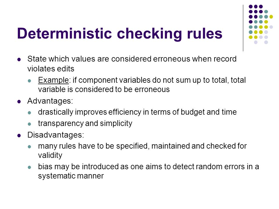 Deterministic checking rules State which values are considered erroneous when record violates edits Example: if component variables do not sum up to t