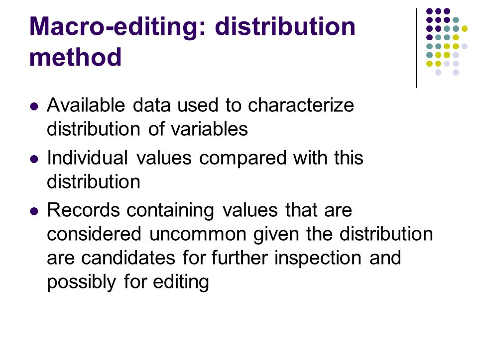 Macro-editing: distribution method Available data used to characterize distribution of variables Individual values compared with this distribution Rec