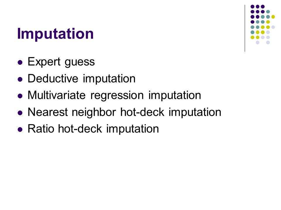 Imputation Expert guess Deductive imputation Multivariate regression imputation Nearest neighbor hot-deck imputation Ratio hot-deck imputation