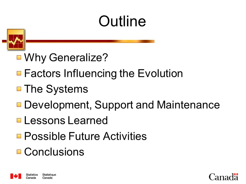 Lessons Learned People like things they are familiar with Customized SAS procedures (Banff, Forillon) have been favorably received Centralization of resources is beneficial People can take ideas used in one project and apply it to others Examples: Enterprise Guide interfaces, Customized SAS procedures