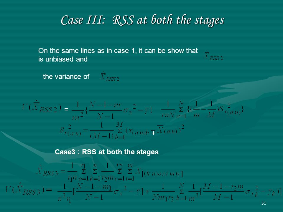 31 Case III: RSS at both the stages On the same lines as in case 1, it can be show that is unbiased and the variance of = + Case3 : RSS at both the st