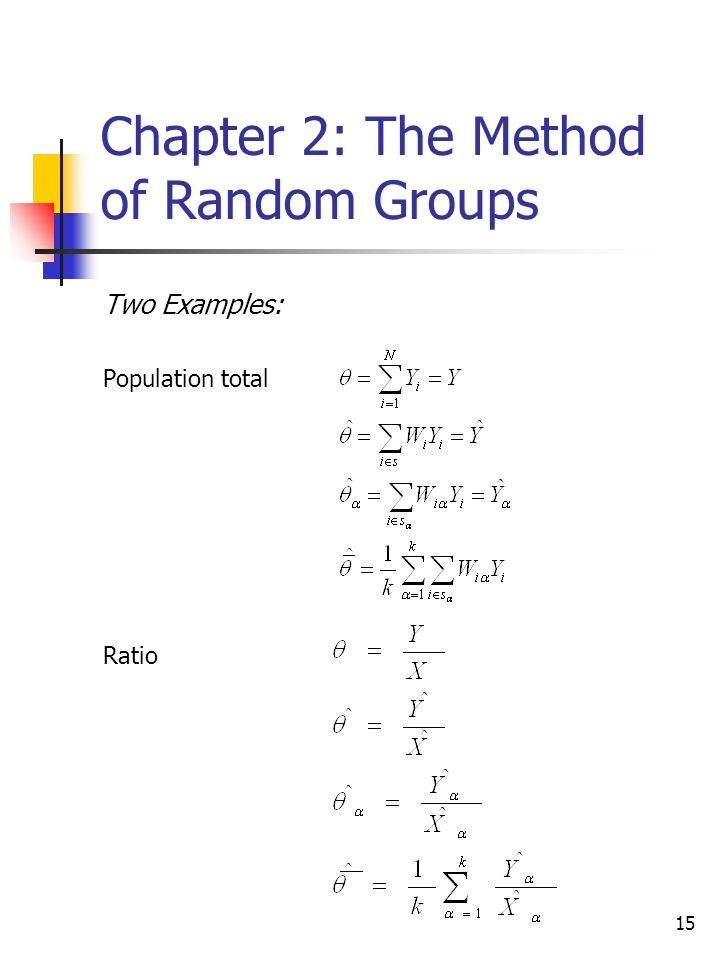 15 Chapter 2: The Method of Random Groups Two Examples: Population total Ratio