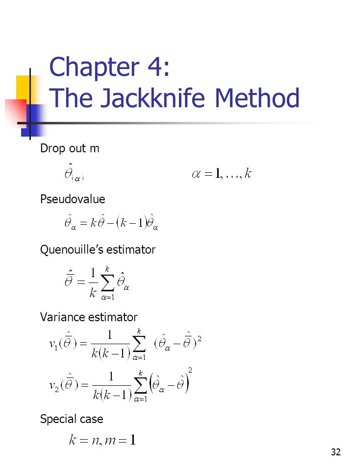 32 Chapter 4: The Jackknife Method Drop out m Pseudovalue Quenouilles estimator Variance estimator Special case