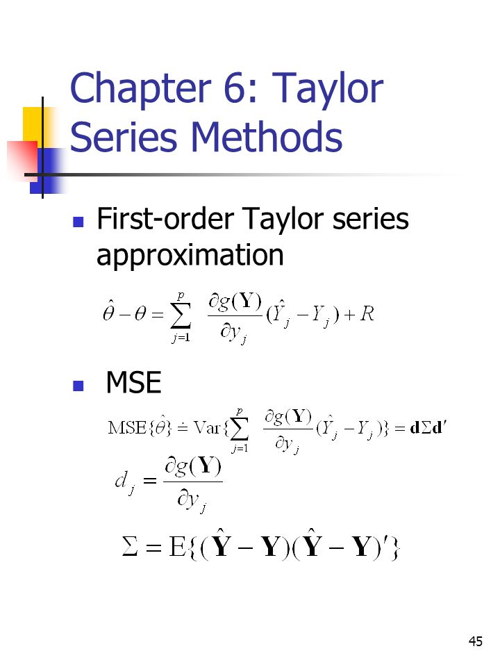 45 Chapter 6: Taylor Series Methods First-order Taylor series approximation MSE