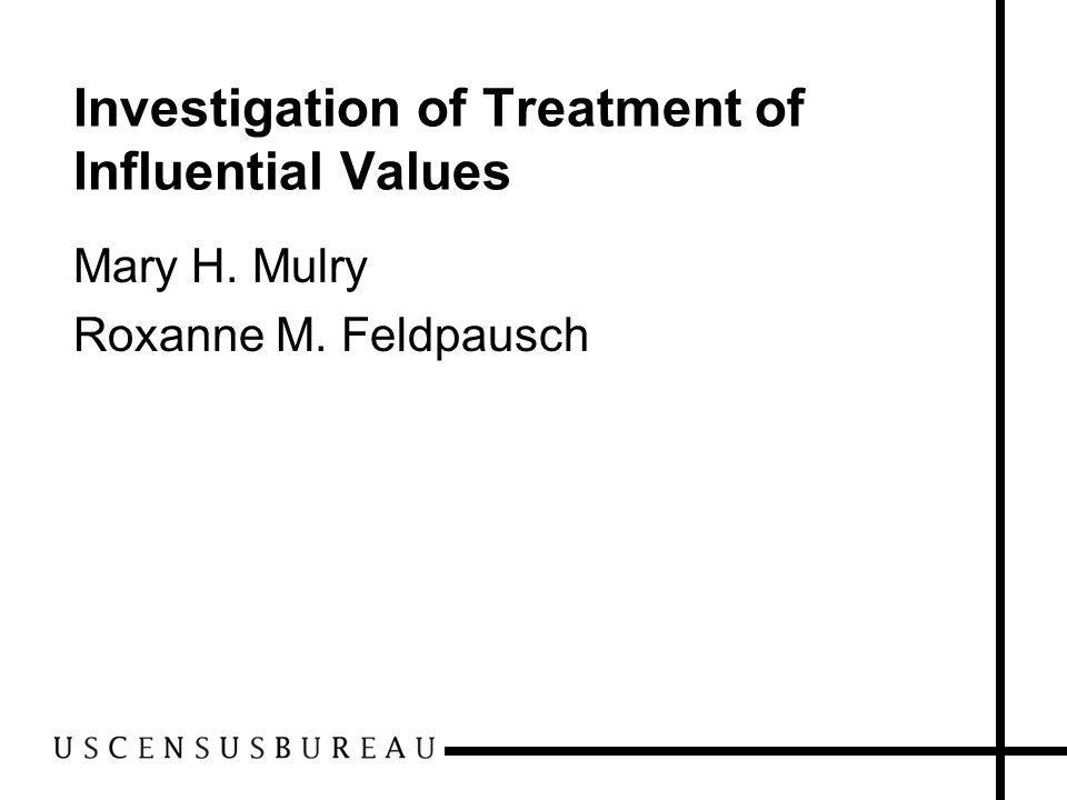 Investigation of Treatment of Influential Values Mary H. Mulry Roxanne M. Feldpausch