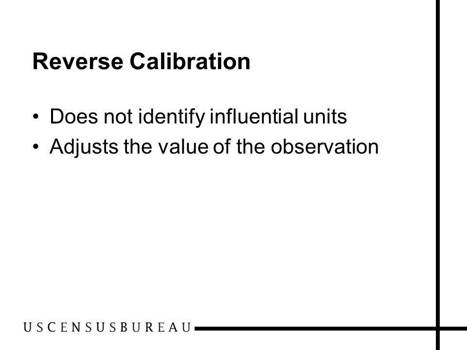 Reverse Calibration Does not identify influential units Adjusts the value of the observation