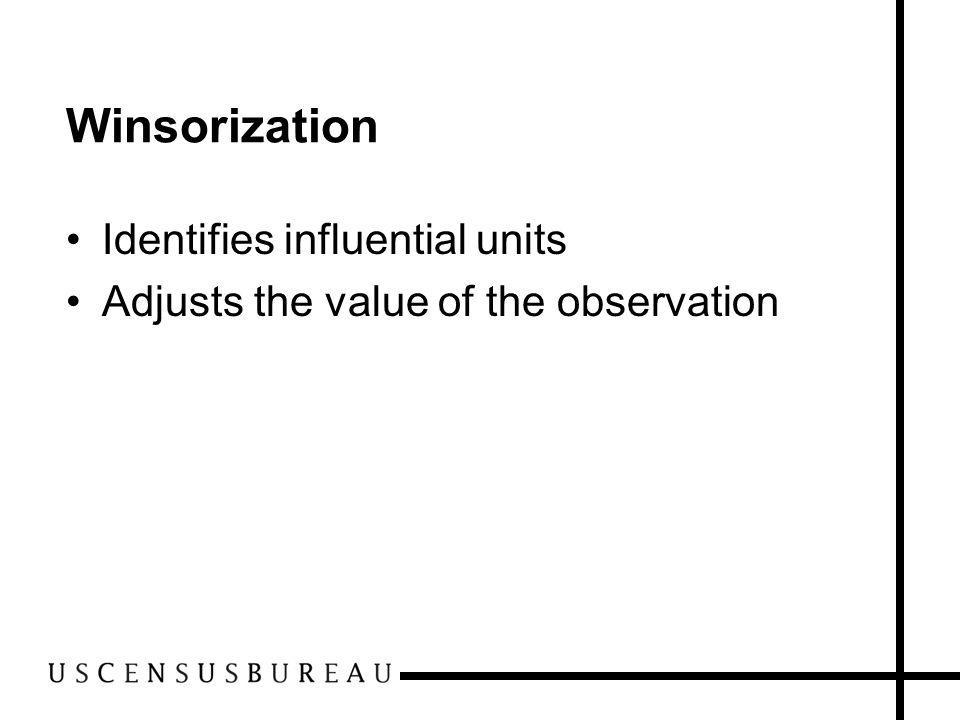 Winsorization Identifies influential units Adjusts the value of the observation