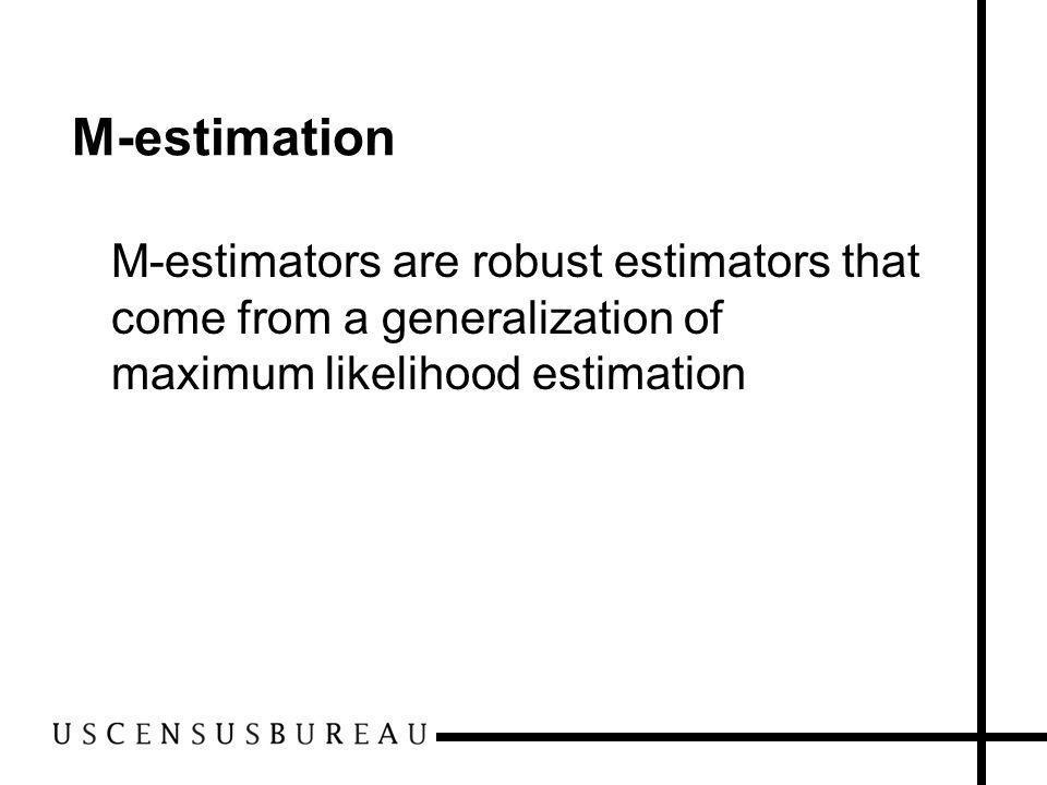 M-estimation M-estimators are robust estimators that come from a generalization of maximum likelihood estimation
