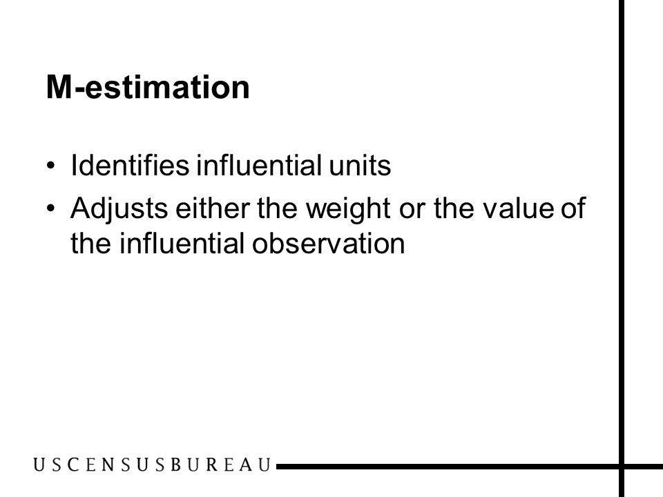 M-estimation Identifies influential units Adjusts either the weight or the value of the influential observation