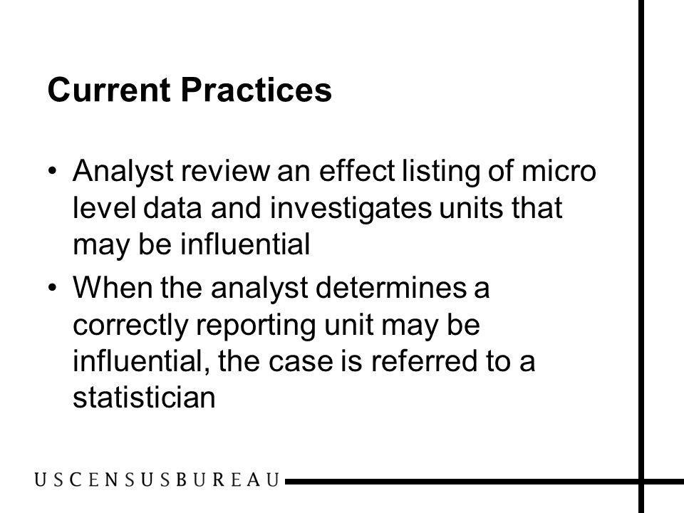 Current Practices Analyst review an effect listing of micro level data and investigates units that may be influential When the analyst determines a co