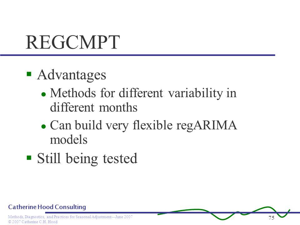 © 2007 Catherine C.H. Hood Methods, Diagnostics, and Practices for Seasonal Adjustment---June 2007 Catherine Hood Consulting 75 REGCMPT Advantages Met