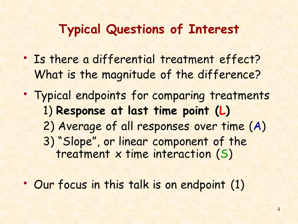 4 Typical Questions of Interest Is there a differential treatment effect? What is the magnitude of the difference? Typical endpoints for comparing tre