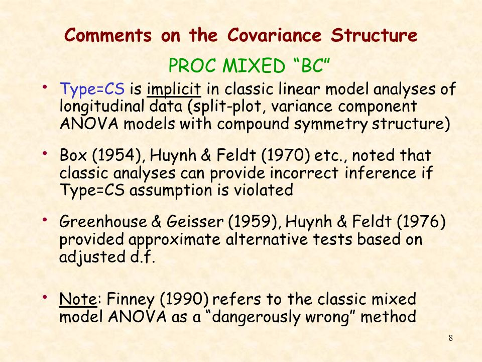 8 Comments on the Covariance Structure PROC MIXED BC Type=CS is implicit in classic linear model analyses of longitudinal data (split-plot, variance c