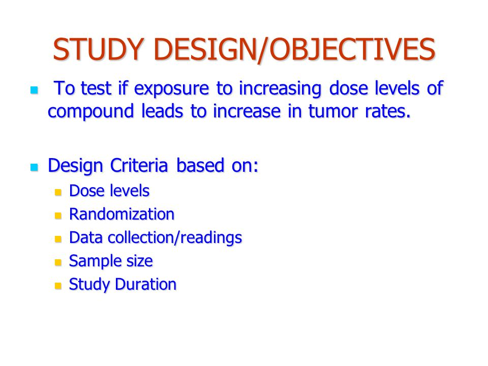 STUDY DESIGN/OBJECTIVES To test if exposure to increasing dose levels of compound leads to increase in tumor rates.
