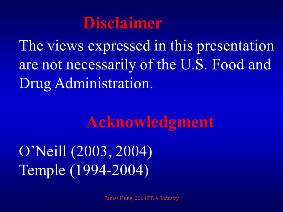 James Hung, 2004 FDA/Industry Disclaimer The views expressed in this presentation are not necessarily of the U.S. Food and Drug Administration. Acknow