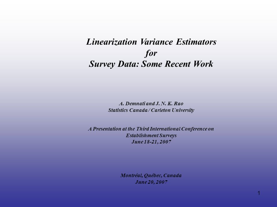 1 A. Demnati and J. N. K. Rao Statistics Canada / Carleton University A Presentation at the Third International Conference on Establishment Surveys Ju