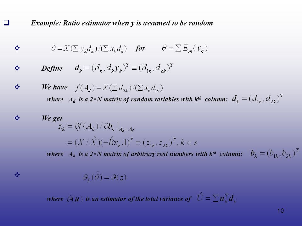 10 Example: Ratio estimator when y is assumed to be random for where A d is a 2×N matrix of random variables with k th column: Define We have We get w