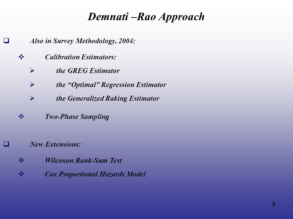 8 Demnati –Rao Approach Also in Survey Methodology, 2004: Calibration Estimators: Two-Phase Sampling the GREG Estimator the Optimal Regression Estimat