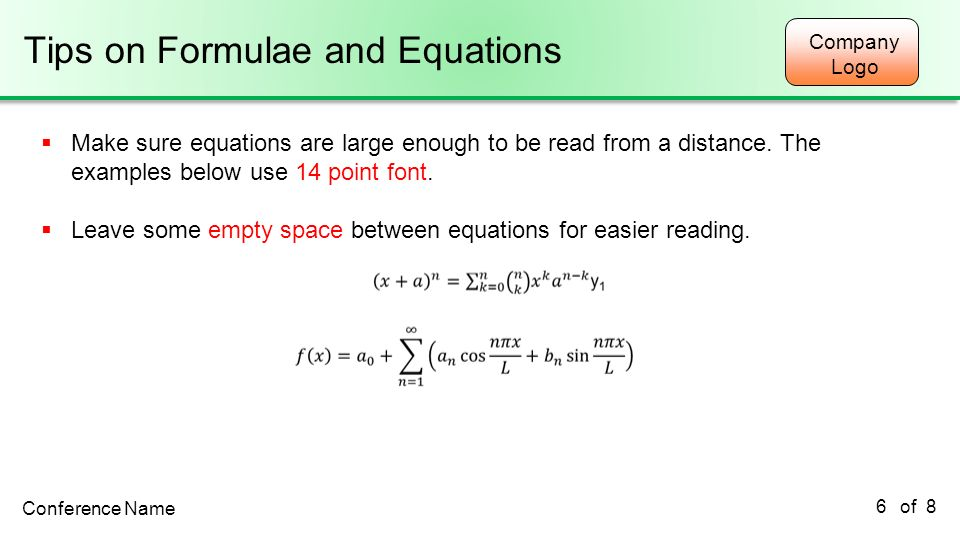 Company Logo Tips on Formulae and Equations Conference Name of 8 6 Make sure equations are large enough to be read from a distance. The examples below